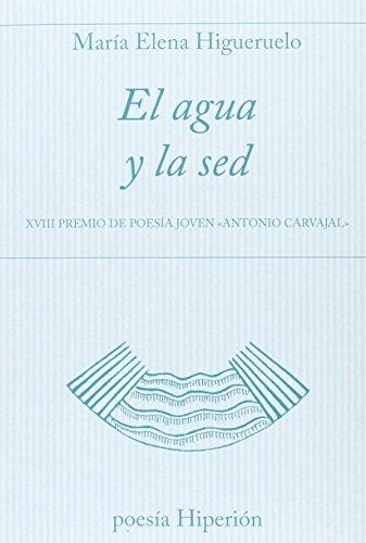 El agua y la sed: XVIII Premio de Poesís Joven «Antonio Carvajal» (poesía Hiperión)