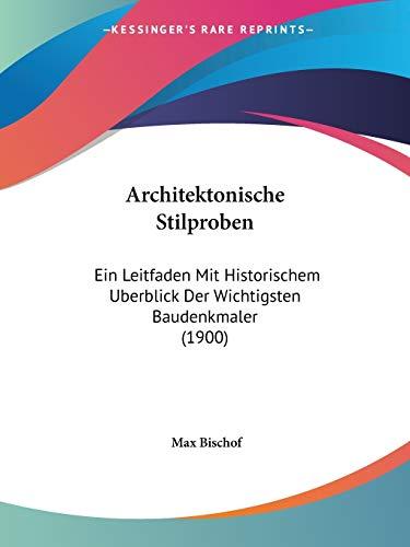 Architektonische Stilproben: Ein Leitfaden Mit Historischem Uberblick Der Wichtigsten Baudenkmaler (1900) (German Edition)