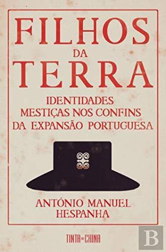 Filhos da Terra Identidades mestiças nos confins da expansão portuguesa