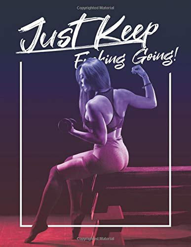 Just Keep Fucking Going! for WOMEN: One Year Fitness & Nutrition Journal, Fitness, Workout, Notebook Gift, Food planner & Fitness Journal, motivation and results, colorful, woman with a dumbbell cover