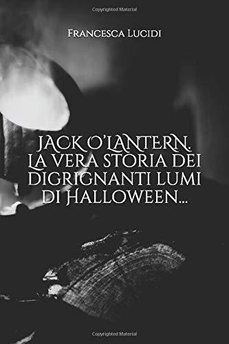 JACK O'LANTERN. La vera storia dei digrignanti lumi di Halloween...