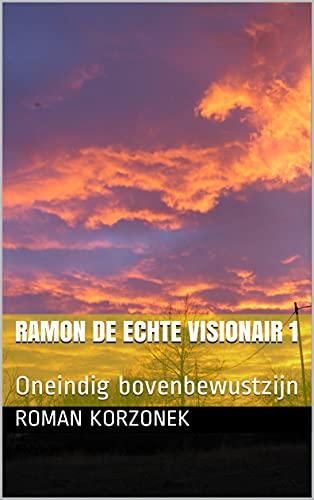 Ramon de echte visionair 1: Oneindig bovenbewustzijn (Dutch Edition)