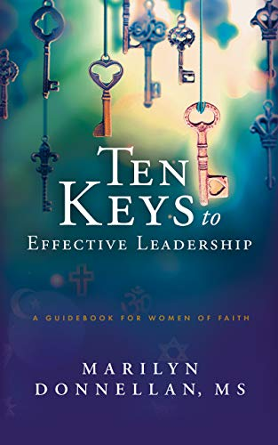 Ten Keys to Effective Leadership: A Guidebook for Women of Faith by [Marilyn Donnellan, David Condon, Wayne Elsey, Andy Gilliam, Linda Lysakowski, Margaux Pagán, Donna Poppendieck, Michael Sand, Joel Zimmerman]