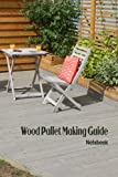 Wood Pallet Making Guide Notebook: Notebook|Journal| Diary/ Lined - Size 6x9 Inches 100 Pages