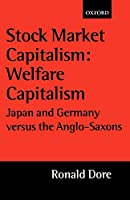 Stock Market Capitalism: Welfare Capitalism: Japan and Germany versus the Anglo-Saxons (Japan Business & Economics) (Japan Business and Economics)