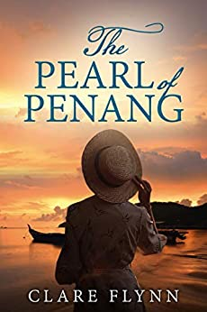 The Pearl of Penang: Winner of the 2020 Selfies Adult Fiction Prize by [Clare Flynn]