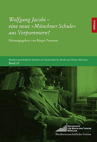 Wolfgang Jacobi - eine neue »Münchner Schule« aus Vorpommern?: um 125. Geburtstag des Komponisten und Hochschullehrers. Bericht von der ... der Hochschule für Musik und Theater München)