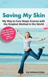 Saving My Skin: My Way to Cure Atopic Eczema with the Simplest Method in the World