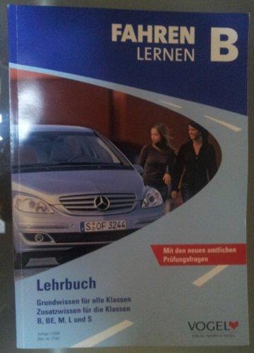Fahren Lernen B. Lehrbuch. Grundwissen für alle Klassen. Zusatzwissen für die Klassen B, BE, M, L und S. Mit den neuen amtlichen Prüfungsfragen.