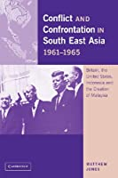 Conflict and Confrontation in South East Asia, 1961–1965: Britain, the United States, Indonesia and the Creation of Malaysia