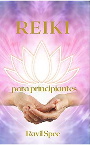 Reiki para principiantes: Cómo curarte a ti mismo con la imposición de manos y limpiar tus chakras. Curación alternativa, curación energética y curación ... cristales para principiantes. Activa los po