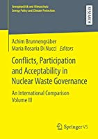 Conflicts, Participation and Acceptability in Nuclear Waste Governance: An International Comparison Volume III (Energiepolitik und Klimaschutz. Energy Policy and Climate Protection)