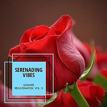 Serenading Vibes - Ultimate Rejuvenation, Vol. 5