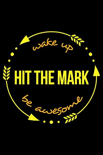 Wake Up Hit The Mark Be Awesome | Gift Notebook for an Archery Hobbyist, Blank Lined Journal