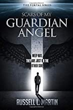 Scars of My Guardian Angel: Weep Not; They Are Just on the Other Side (The Portal Series)