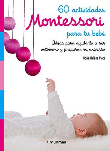 60 actividades Montessori para tu bebé: Ideas para ayudarlo a ser autónomo y preparar su universo