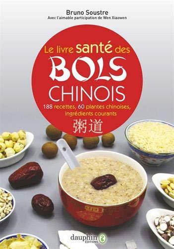 Le livre santé des bols chinois : 188 recettes pour...