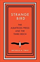 Strange Bird: The Albatross Press and the Third Reich (New Directions in Narrative History)