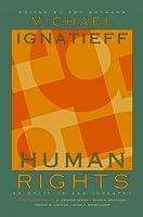 Human Rights As Politics and Idolatry (University Center for Human Values)