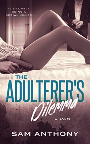 Book: The Adulterer's Dilemma - A Novel (The Adulterer Series Book 3) by Sam Anthony