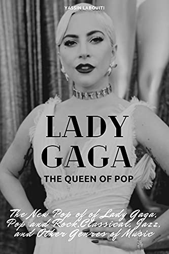 Lady Gaga: the queen of Pop: The New Pop of of Lady Gaga, Pop and Rock,Classical, Jazz, and Other Genres of Music. (English Edition)