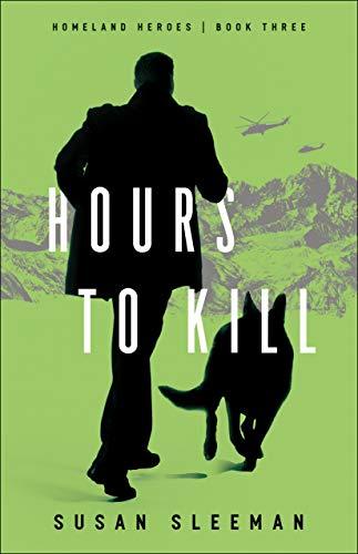 Hours to Kill (Homeland Heroes Book #3) by [Susan Sleeman]