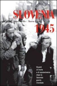 Slovenia 1945. Ricordi di morte e sopravvivenza dopo la seconda guerra mondiale. Ediz. illustrata