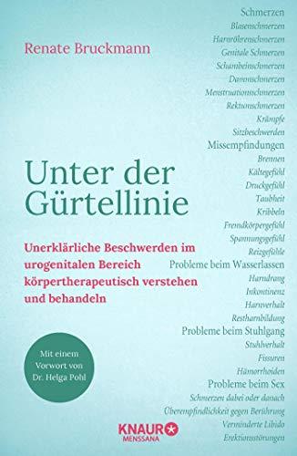 Unter der Gürtellinie: Unerklärliche Beschwerden im urogenitalen Bereich körpertherapeutisch verstehen und behandeln