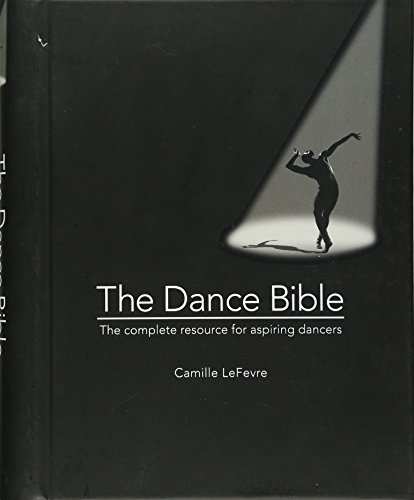 The Dance Bible: The Complete Resource for Aspiring Dancers