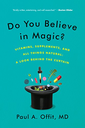 Do You Believe in Magic?: The Sense and Nonsense of Alternative Medicine (Vitamins, Supplements, and All Things Natural: A Look Behind the Curtain)