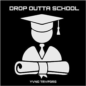 Drop Outta School
