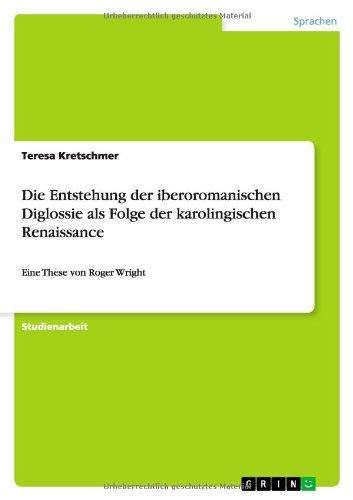 Die Entstehung der iberoromanischen Diglossie als Folge der karolingischen Renaissance: Eine These...