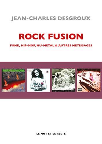 Rock fusion: Funk, hip-hop, nu-metal & autres métissages (French Edition)