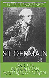AND THE ROSICRUCIAN MYSTERIES OF EUROPE: ST GERMAIN