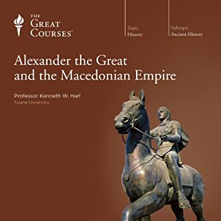 Alexander the Great and the Macedonian Empire                   By:                                                                                                                                 Kenneth W. Harl,                                                                                        The Great Courses                               Narrated by:                                                                                                                                 Kenneth W. Harl                      Length: 18 hrs and 29 mins     721 ratings     Overall 4.7