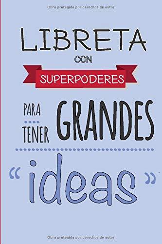 LIBRETA CON SUPERPODERES PARA TENER GRANDES IDEAS: Cuaderno con 100 Páginas | Páginas en blanco | Regalo Perfecto