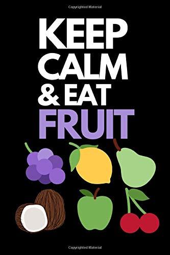 Keep Calm & Eat Fruit: Funny Fruit Lover Notebook/Journal...