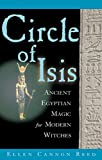 CIRCLE OF ISIS: Ancient Egyptian Magick for Modern Witches - Ellen Cannon Reed