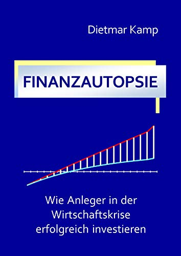 FINANZAUTOPSIE: Wie Anleger in der Wirtschaftskrise erfolgreich investieren