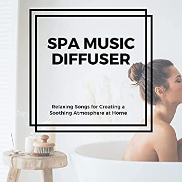 Spa Music Diffuser - Relaxing Songs for Creating a Soothing Atmosphere at Home