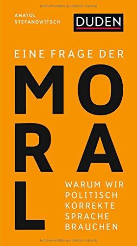 Eine Frage der Moral. Warum wir politisch korrekte Sprache brauchen