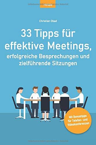 33 Tipps für effektive Meetings, erfolgreiche Besprechungen und zielführende Sitzungen