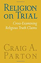 Religion on Trial: Cross-Examining Religious Truth Claims