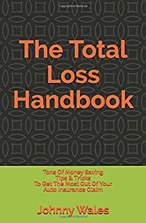 The Total Loss Handbook: Tons of Money Saving Tips & Tricks to get the most out of your Auto Insurance Claim