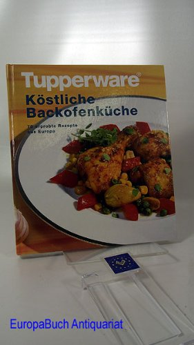 Köstliche Backofen-Küche Mit 70 erprobten Rezepten aus Europa