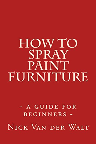 How to spray paint furniture (English Edition)