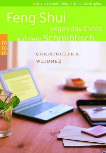 Feng Shui gegen das Chaos auf dem Schreibtisch: Stressfrei und erfolgreich am Arbeitsplatz