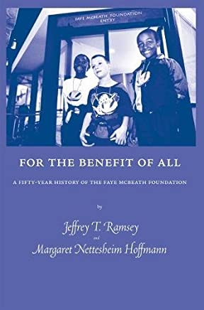 For the Benefit of All: A Fifty-Year History of the Faye Mcbeath Foundation