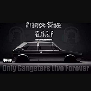 G.O.L.F (Only Gangsters Live Forever)