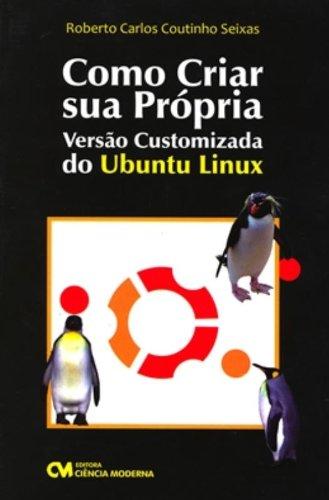 Como Criar Sua Propria Versao Customizada Do Ubuntu Linux
